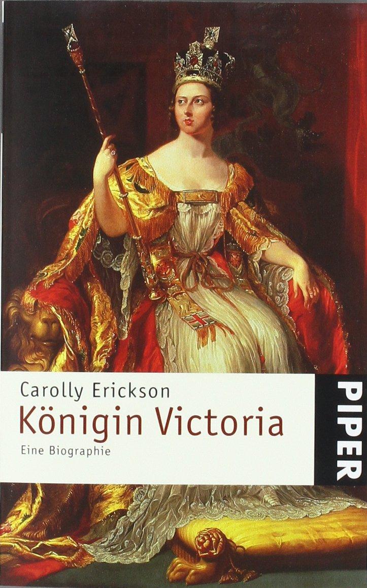Königin Victoria: Eine Biographie (Piper Taschenbuch, Band 23286)