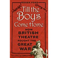Till the Boys Come Home: How British Theatre Fought the Great War