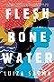 Flesh and Bone and Water: A Novel