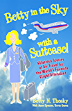 Betty in the Sky with a Suitcase: Hilarious Stories of Air Travel by the World's Favorite Flight Attendant