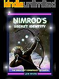 Nimrod's Secret Identity: The Greatest Conspiracy On Earth (Strongholds & False Beliefs Book 6)