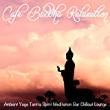 Cafe Buddha Relaxation (Ambient Yoga Tantra Spirit Meditation Bar Chillout Lounge)