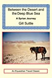 Between the Desert and the Deep Blue Sea: A Syrian Journey (Equestrian Travel Classics)