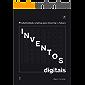 Inventos Digitais: Produtividade criativa para inventar o futuro