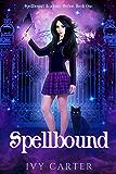 Spellbound: A Paranormal Urban Fantasy Academy Romance (Spellbound Academy Novel Book 1)