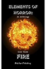 Elements of Horror: Fire: Book Three Kindle Edition