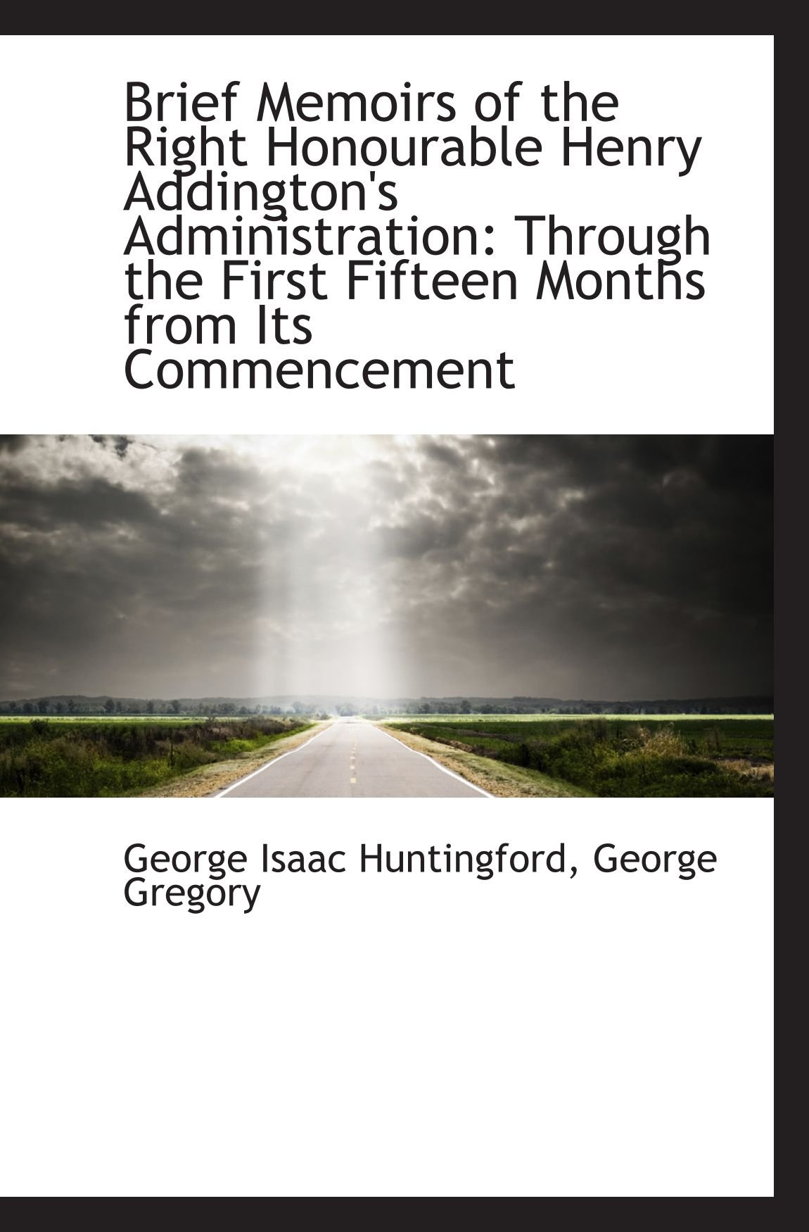 Download Brief Memoirs of the Right Honourable Henry Addington's Administration: Through the First Fifteen Mo pdf