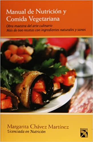 Manual de Nutricion y Comida Vegetariana (Spanish Edition): Margarita Chavez Martinez: 9786070706233: Amazon.com: Books
