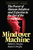 Mind Over Machine: The Power of Human Intuition and Expertise in the Era of the Computer
