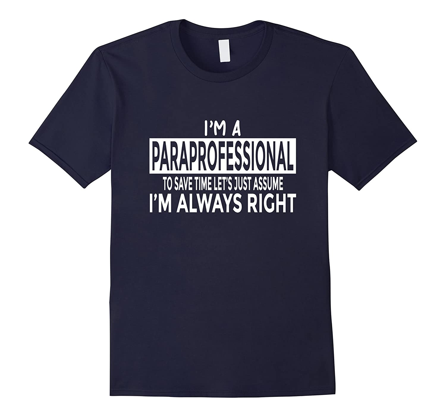 Funny Paraprofessional Shirt Just Assume Im Always Right-PL