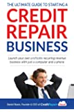 The Ultimate Guide to Starting A Credit Repair Business: Launch your own profitable recurring-revenue business with just a computer and a phone