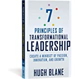 7 Principles of Transformational Leadership: Create a Mindset of Passion, Innovation, and Growth