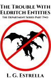 The Trouble With Eldritch Entities (The Department Series Book 2)