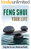 Feng Shui Your Life: Feng Shui for Love, Wealth and Health