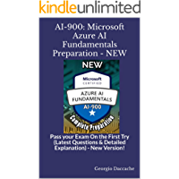AI-900: Microsoft Azure AI Fundamentals Preparation - NEW: Pass your Exam On the First Try (Latest Questions & Detailed…