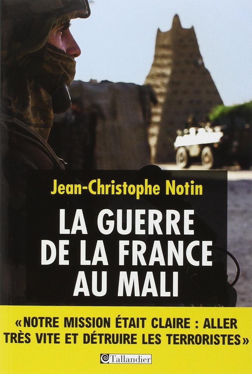 La Guerre de la France au Mali - Jean-Christophe Notin
