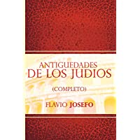 Antiguedades de Los Judios (Completo) / Jewish Antiques (Spanish Edition)