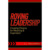 Roving Leadership: Creating Choices for Meaning & Inspiration (English Edition)