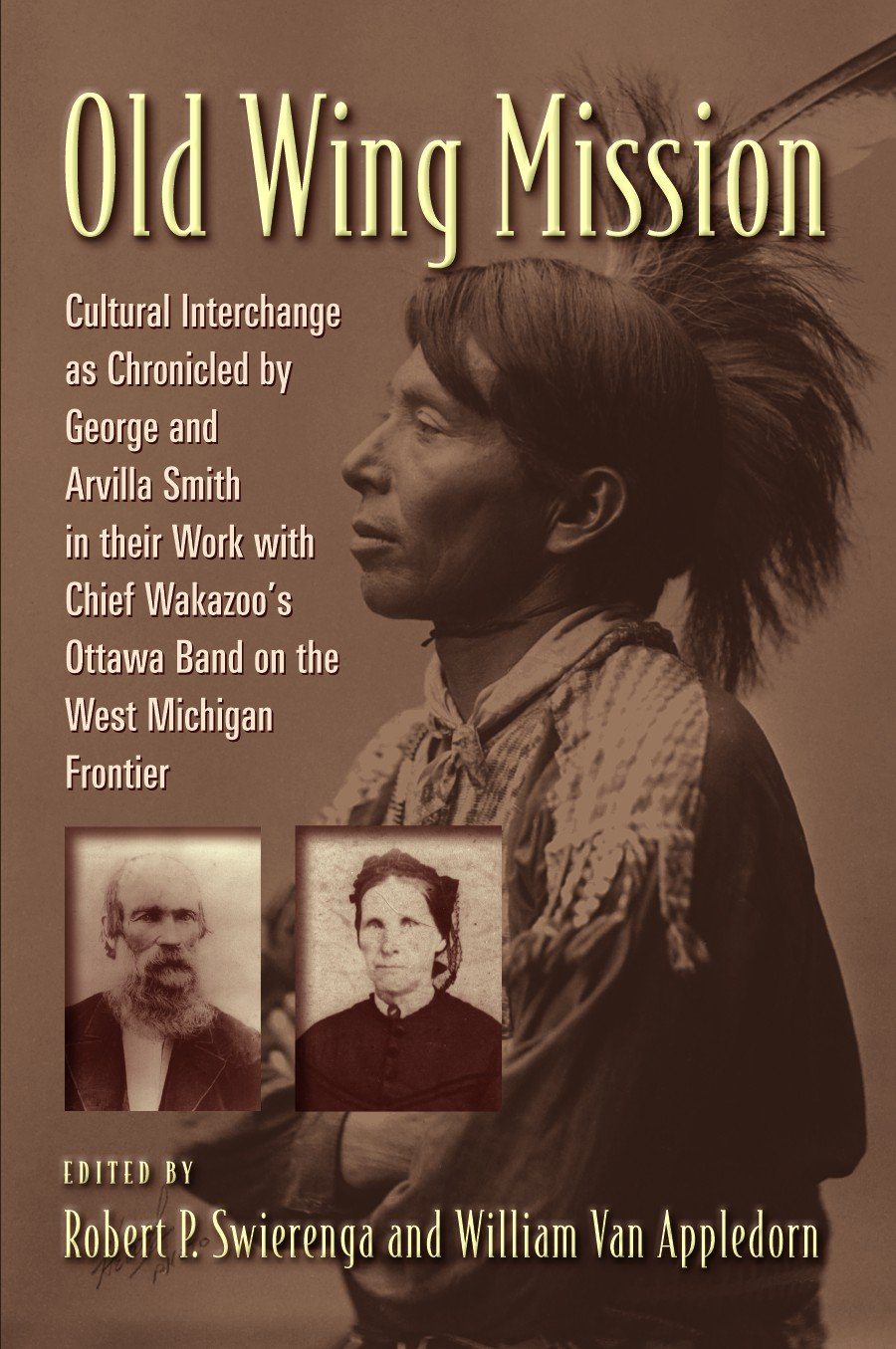 Old Wing Mission: Cultural Interchange as Chronicled by George and Arvilla  Smith in their Work with Chief Wakazoo's Ottawa Band on the West Michigan  ... of the Reformed Church in America (HSRCA)):