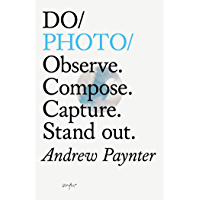 Do Photo: Observe. Compose. Capture. Stand out. (Do Books Book 27) book cover