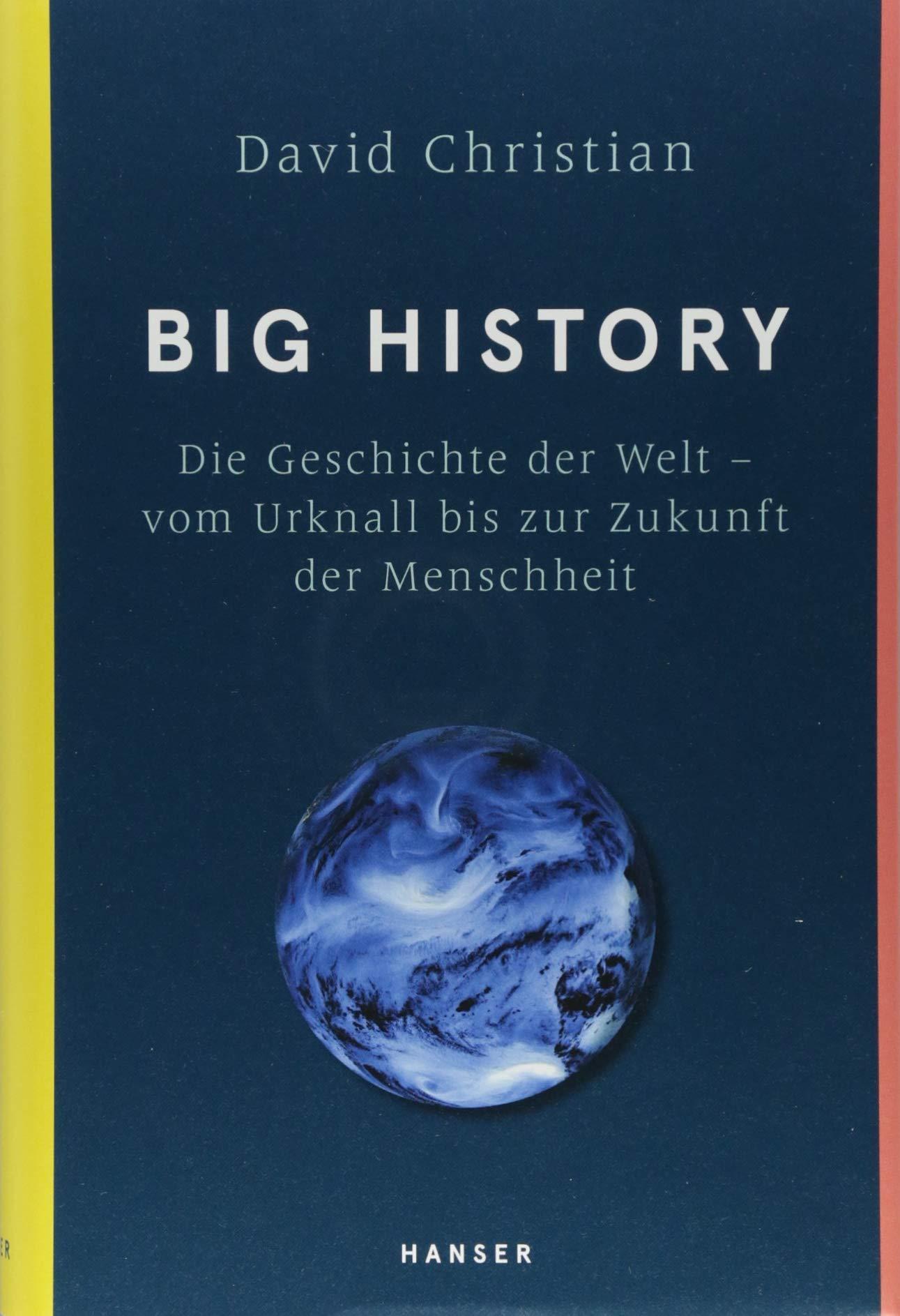 Big History: Die Geschichte der Welt - vom Urknall bis zur Zukunft der Menschheit