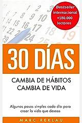30 Días - Cambia de hábitos, cambia de vida: Algunos pasos simples cada día para crear la vida que deseas (Hábitos que cambiarán tu vida nº 1) (Spanish Edition) Kindle Edition