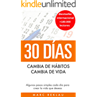 30 Días - Cambia de hábitos, cambia de vida: Algunos pasos simples cada día para crear la vida que deseas (Hábitos que…