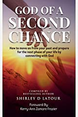 GOD OF A SECOND CHANCE: How to move on from your past and prepare for the next phase of your life by connecting with God Kindle Edition