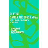 Playing Samba and Bossa Nova: A Field Manual for Drummers (Cruise Ship Drummer! Field Manuals Book 1) book cover