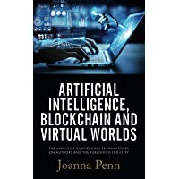 Artificial Intelligence, Blockchain, and Virtual Worlds: The Impact of Converging Technologies On Authors and the…