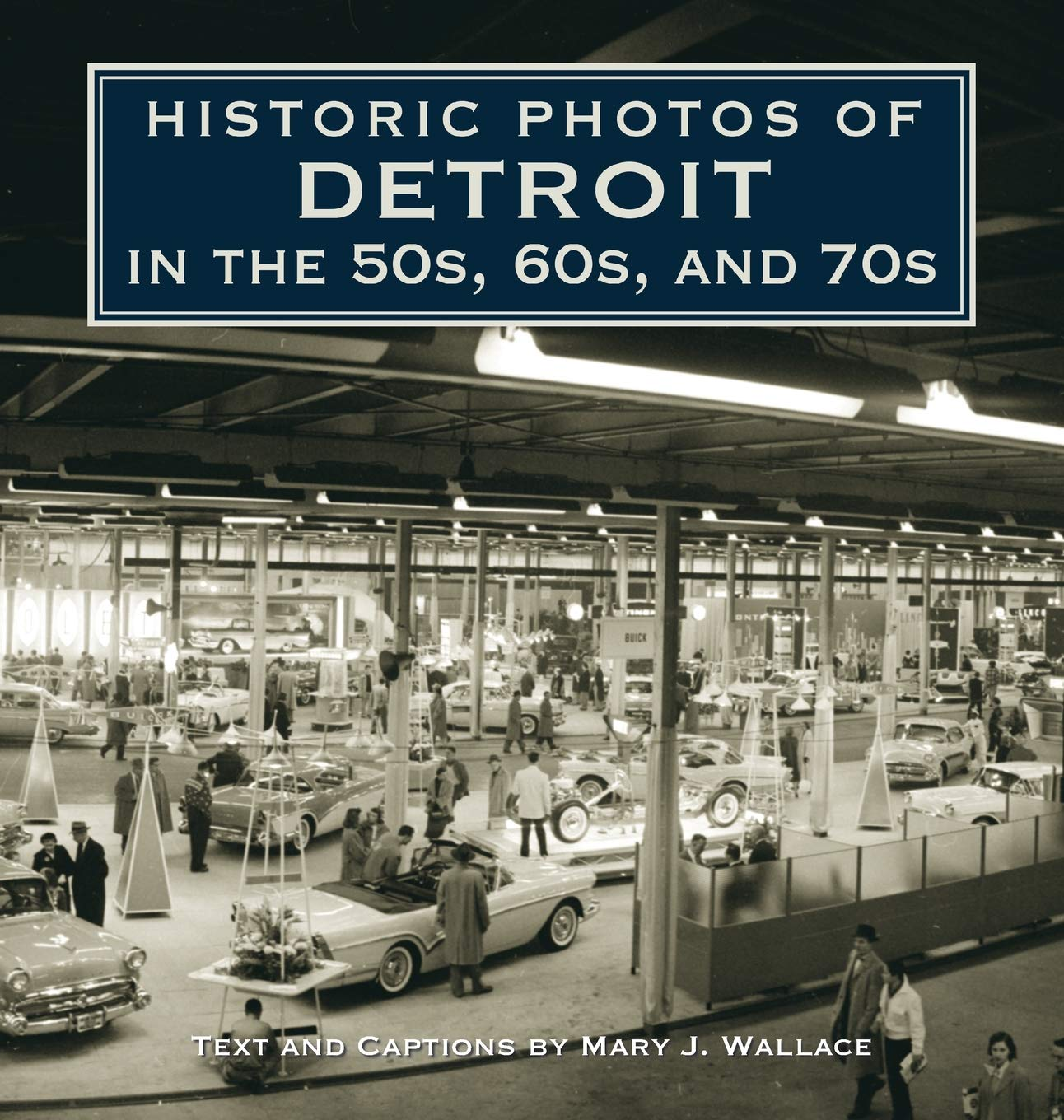 Historic Photos of Detroit in the 50s, 60s, and 70s: Wallace, Mary J.:  9781684421312: Amazon.com: Books