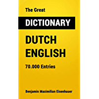 The Great Dictionary Dutch-English: 70.000 Entries (Dictionaries Book 14) (English Edition)