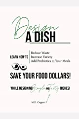 Design a Dish: Save Your Food Dollars! Kindle Edition