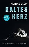 Kaltes Herz: Narzisstischen Missbrauch überwinden (German Edition)