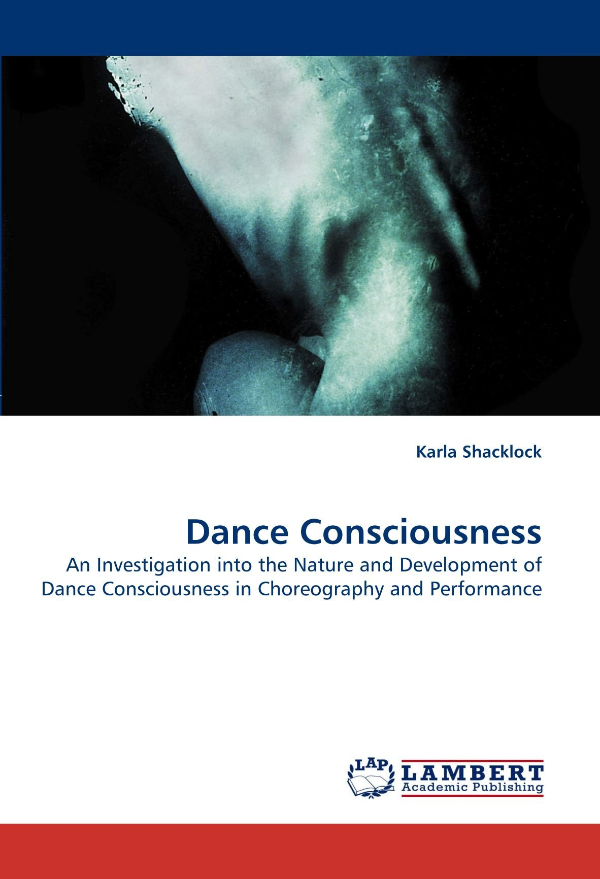 Dance Consciousness: An Investigation into the Nature and Development of Dance Consciousness in Choreography and Performance