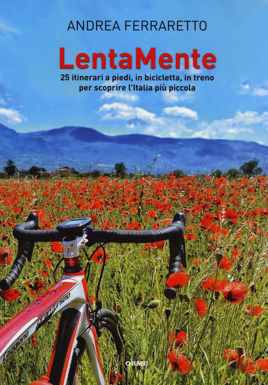 LentaMente. 25 itinerari a piedi, in bicicletta, in treno per scoprire l'Italia più piccola Copertina flessibile – 30 ago 2018 Andrea Ferraretto Orme Editori 8867101536 GEOGRAFIA GENERALE. VIAGGI