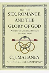 Sex, Romance, and the Glory of God (With a word to wives from Carolyn Mahaney [Redesign]): What Every Christian Husband Needs to Know Paperback