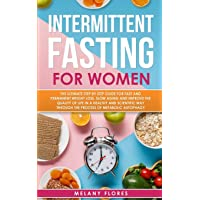 Intermittent Fasting For Women: The Ultimate Step by Step Guide for Fast and Permanent Weight Loss, Slow Aging and Improve the Quality of Life in Healthy Way Through the Process of Metabolic Autophagy