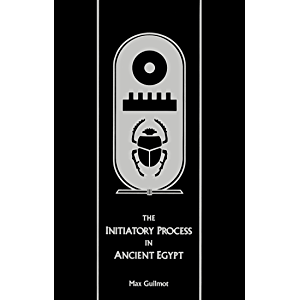 The Initiatory Process in Ancient Egypt (Rosicrucian Order AMORC Kindle Editions)