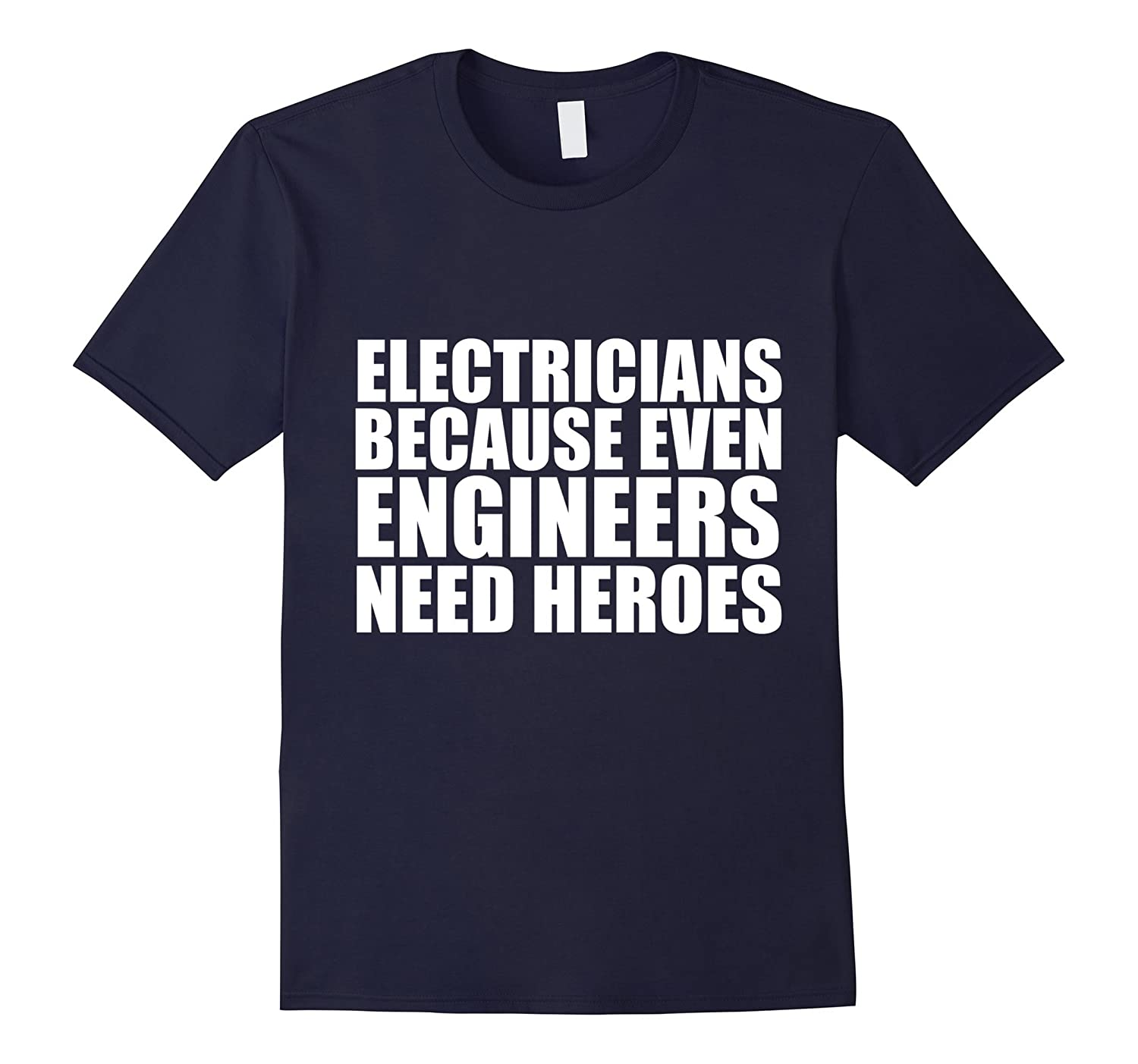 Electricians because Engineers need Heroes Funny T-shirt-Art