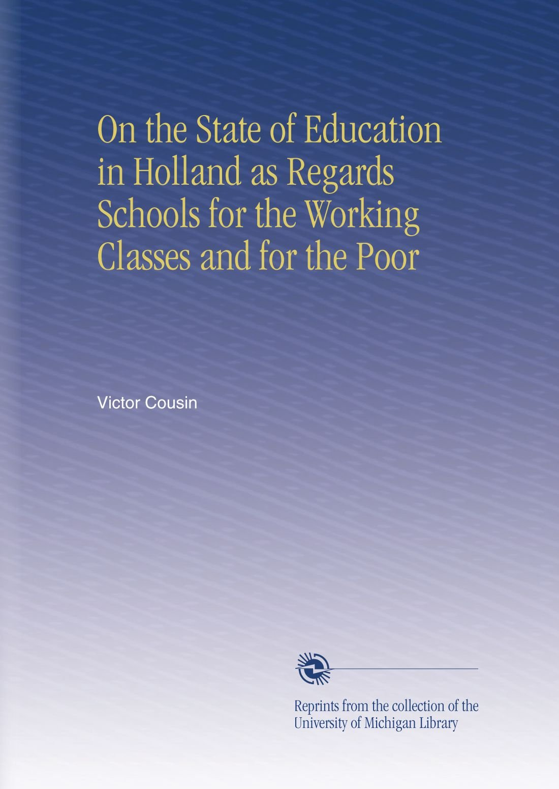 On the State of Education in Holland as Regards Schools for the Working Classes and for the Poor ebook