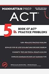 5 lb. Book of ACT Practice Problems (Manhattan Prep 5 lb) Kindle Edition
