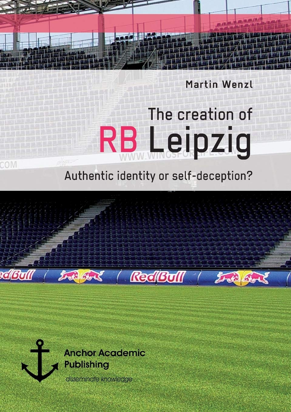 The Creation Of Rb Leipzig Authentic Identity Or Self Deception Wenzl Martin 9783960670773 Amazon Com Books