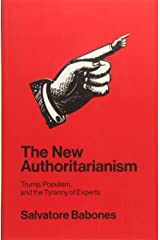 The New Authoritarianism: Trump, Populism, and the Tyranny of Experts Paperback