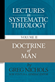 Lectures in Systematic Theology: Doctrine of Man