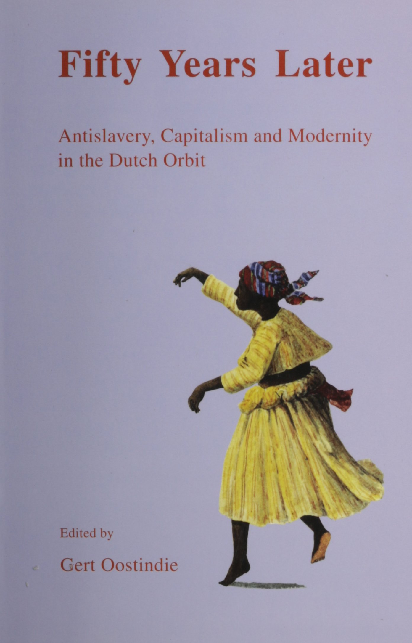 Fifty Years Later: Antislavery, Capitalism and Modernity in the Dutch Orbit