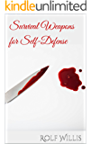 DIY Survival Weapons: 20 Survival Tutorials How to Create Homemade Weapons for Self-Defense