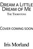 Dream a Little Dream of Me (The Thorntons Book 4)
