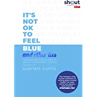 It's Not OK to Feel Blue (and other lies): Inspirational people open up about their mental health