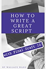 How to Write a Great Script with Final Draft 10 Kindle Edition